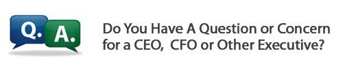 Do You Have A Question or Concern for a CEO, CFO or Other Executive?